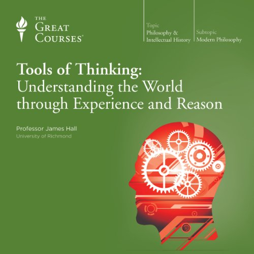 Tools of Thinking: Understanding the World Through Experience and Reason                   By:                                                                                                                                 James Hall,                                                                                        The Great Courses                               Narrated by:                                                                                                                                 James Hall                      Length: 11 hrs and 57 mins     82 ratings     Overall 4.0