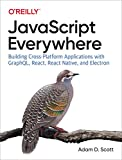 JavaScript Everywhere: Building Cross-Platform Applications with GraphQL, React, React Native, and Electron (English Edition)