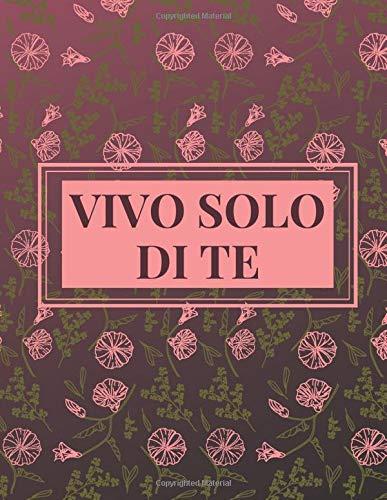 Vivo Solo Di Te: Notebook: Un regalo Taccuino Giorno D'amore 8,5