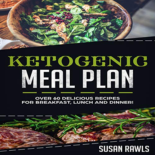 Ketogenic Meal Plan: Over 60 Delicious Recipes and a Fat Loss Meal Plan! cover art
