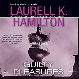 Guilty Pleasures     An Anita Blake, Vampire Hunter Novel              By:                                                                                                                                 Laurell K. Hamilton                               Narrated by:                                                                                                                                 Kimberly Alexis                      Length: 6 hrs and 20 mins     219 ratings     Overall 4.3