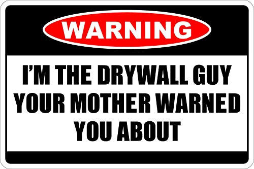 Warning I'm The Drywall Guy Metal Novelty Sign, Vintage Aluminum Metal Signs Tin Plaque Wall Art Poster for Garage Man Cave Beer Cafe Bar Pub Club Patio Home Decor 8'x12'