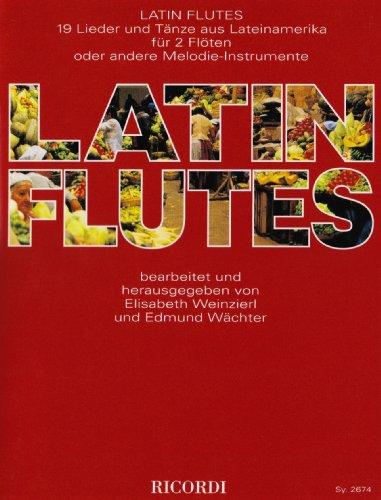Latin Flutes: 19 Lieder und Tänze aus Lateinamerika für 2 Flöten oder andere Melodie-Instrumente