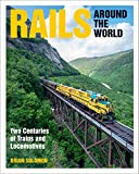Rails Around the World: Two Centuries of Trains and Locomotives (English Edition)
