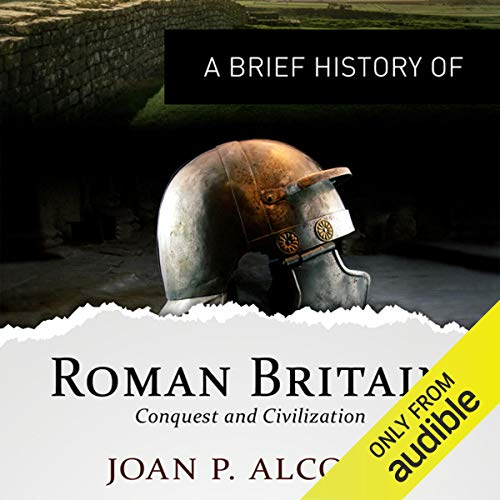 A Brief History of Roman Britain     Brief Histories              By:                                                                                                                                 Joan P. Alcock                               Narrated by:                                                                                                                                 Lisa Coleman                      Length: 11 hrs and 44 mins     29 ratings     Overall 3.9