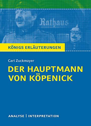 Der Hauptmann von Köpenick von Carl Zuckmayer.: Textanalyse und Interpretation mit ausführlicher Inhaltsangabe und Abituraufgaben mit Lösungen. (Königs Erläuterungen und Materialien 150)