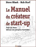 Le manuel du créateur de start-up - Etape par étape, bâtissez une entreprise formidable ! de Steve Blank