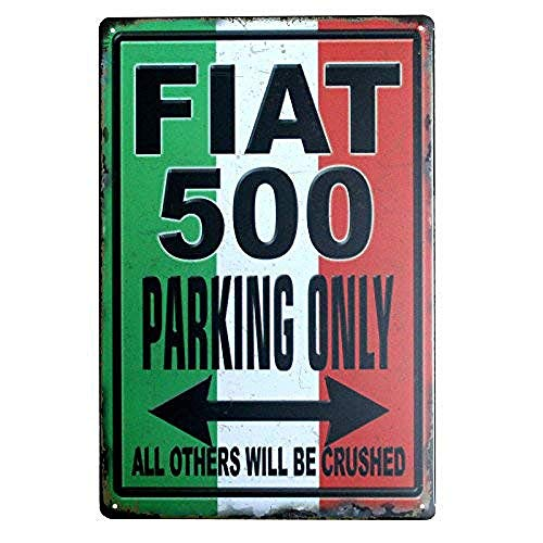 Fiat 500 Parking Only Metall Blechschild Retro Metall gemalt Kunst Poster Dekoration Plaque Warnung Bar Cafe Garage Party Game Room Hauptdekoration