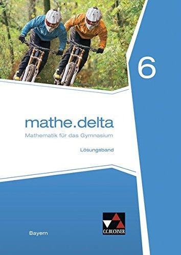 mathe.delta – Bayern / mathe.delta Bayern LB 6: Mathematik für das Gymnasium (mathe.delta – Bayern: Mathematik für das Gymnasium)