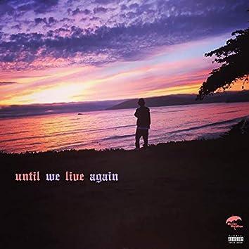 Until We Live Again
