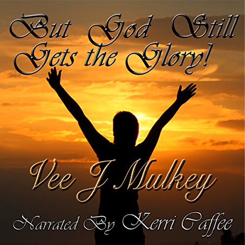 But God Still Gets the Glory! audiobook cover art