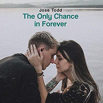 The Only Chance in Forever