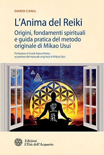 L'Anima del Reiki: Origini, fondamenti spirituali e guida pratica del metodo originale di Mikao Usui