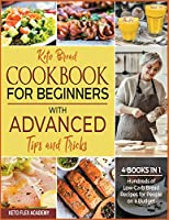 Keto Bread Cookbook for Beginners with Advanced Tips and Tricks [4 books in 1]: Hundreds of Low-Carb Bread Recipes for People on a Budget