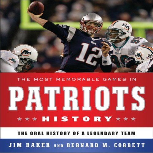 The Most Memorable Games in Patriots History audiobook cover art