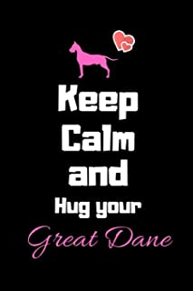 Keep Calm and Hug your Great Dane: beautiful Great dane Notebook for Great dane lovers / great gift for people who love an...