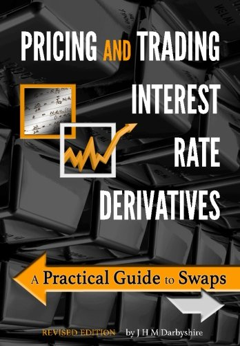 Compare Textbook Prices for Pricing and Trading Interest Rate Derivatives: A Practical Guide to Swaps 2 Edition ISBN 9780995455528 by Darbyshire, J Hamish M