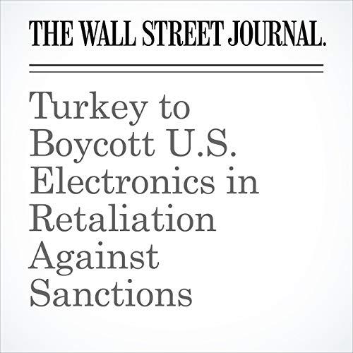 Turkey to Boycott U.S. Electronics in Retaliation Against Sanctions copertina
