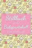 Stillbuch und Babyprotokoll zum Ausfüllen: Tragen Sie Stillzeiten, Gewicht und weiter wichtige...