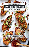 THE ULTIMATE SWEET POTATO SOUL BOOK: Simple Veggie lover Plans for the Southern Kinds of Smoke, Sugar, Zest, and Soul Foods (English Edition)