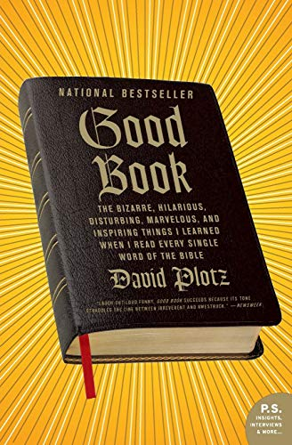 Good Book: The Bizarre, Hilarious, Disturbing, Marvelous, and Inspiring Things I Learned When I Read Every Single Word of the Bible (P.S.)