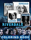 Riverdale Dots Lines Spirals Waves Coloring Book: A New Sort Of Dots Lines Spirals Waves Coloring Book For Adults. Many Flawless Images Of Riverdale ... Included For Relaxation And Stress Relief