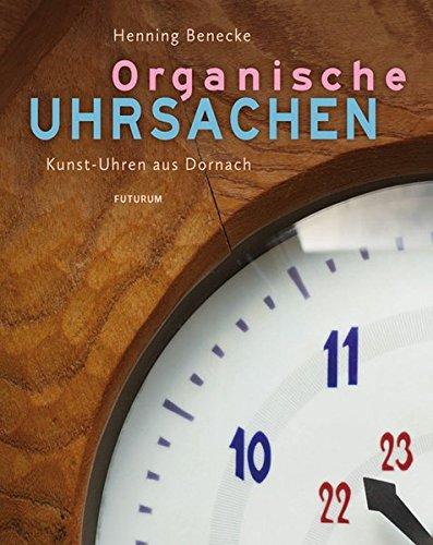Organische Uhrsachen: Kunst-Uhren aus Dornach