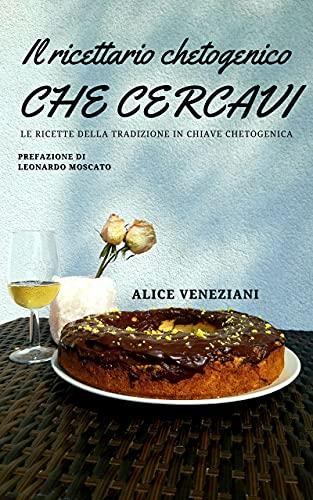 Il ricettario chetogenico che cercavi: Le ricette della tradizione in chiave chetogenica