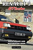 RENAULT 5 GT TURBO: MAINTENANCE AND RESTORATION BOOK (English editions)