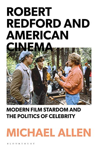 Robert Redford and American Cinema: Modern Film Stardom and the Politics of Celebrity