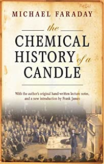 The Chemical History of a Candle: With an Introduction by Frank A.J.L. James