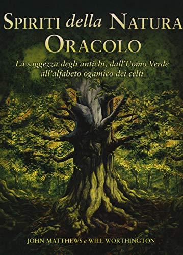 Spiriti della natura. Oracolo. La saggezza degli antichi, dall'Uomo Verde all'alfabeto ogamico dei celti. Con 25 Carte