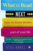 What to Read Next: How to Make Books Part of Your Life