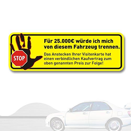 """Aufkleber \""""Kaufvertrag - für 25.000 € würde ...\"""", 10x3cm, Art. kfz_409_außen, 25.000 Euro, außenklebend für Auto, LKW, Motorrad, Moped, Mofa, Roller, Fahrzeuge, UV- und witterungsbeständig, für Waschanlagen geeignet"""