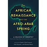 The African Renaissance and the Afro-Arab Spring: A Season of Rebirth? (English Edition)
