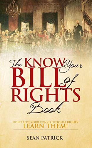 The Know Your Bill of Rights Book: Don't Lose Your Constitutional Rights—Learn Them! by [Sean Patrick]