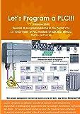 Let's Program a PLC!!! (Edizione 2020) Esercizi di programmazione in TIA Portal V16 S7-1200/1500 e PLC modelli S7300-400 WinCC