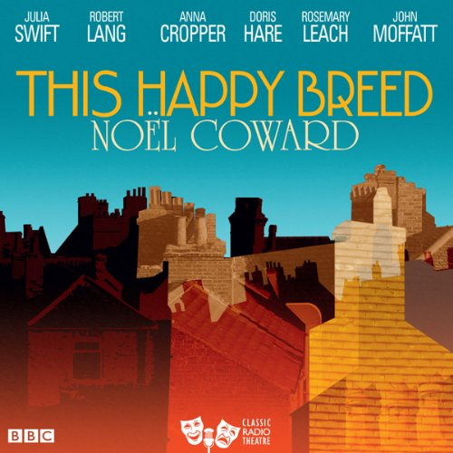 This Happy Breed (Classic Radio Theatre)                   By:                                                                                                                                 Noel Coward                               Narrated by:                                                                                                                                 John Moffatt,                                                                                        Rosemary Leach                      Length: 1 hr and 26 mins     5 ratings     Overall 3.6