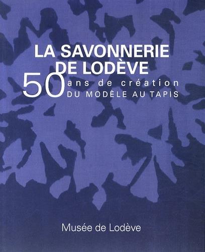 La savonnerie de Lodève: 50 ans de création, du modèle au tapis