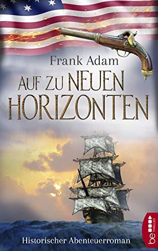 Auf zu neuen Horizonten: Historischer Abenteuerroman (Sven Larsson-Reihe 4) (German Edition)
