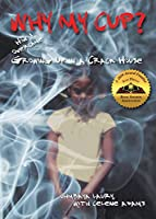 Why My Cup?: How I Overcame Growing Up in a Crack House