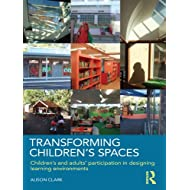 Transforming Children's Spaces: Children's and Adults' Participation in Designing Learning Environments
