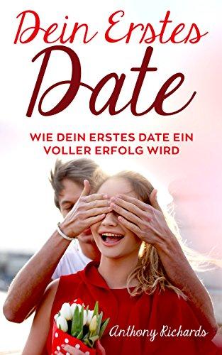 ERSTES DATE: Dating & Date Tipps: Wie dein erstes Date zum Riesen Erfolg wird. Gesprächsthemen finden, Dein Date beeindrucken, Intim werden, Küssen. Eine 10 Schritt Anleitung für dein erstes Date