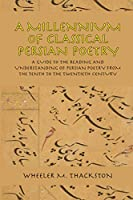 A Millennium of Classical Persian Poetry: A Guide to the Reading & Understanding of Persian Poetry from the Tenth to the Twentieth Century