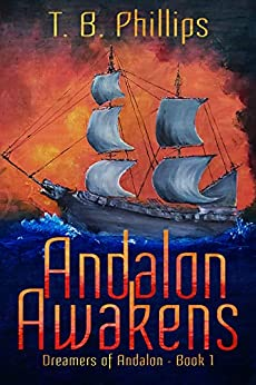 Andalon Awakens: Dreamers of Andalon Book One by [T. B. Phillips]