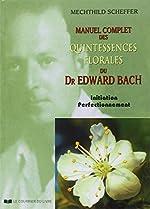 Manuel complet des quintessences florales du Dr Edward Bach - Initiation, perfectionnement de Mechthild Scheffer
