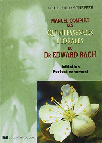 Manuel complet des quintessences florales du Dr Edward Bach