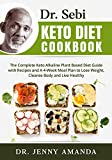 Dr. Sebi Keto Diet Cookbook: The Complete Keto Alkaline Plant Based Diet Guide with Recipes and A 4-Week Meal Plan to Lose Weight, Cleanse Body and Live Healthy