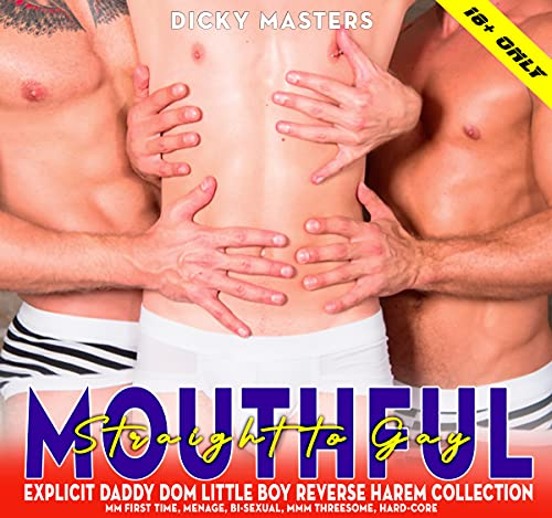 MOUTHFUL -- Explicit Daddy Dom Little Boy Reverse Harem Short Sex Stories: Straight to Gay, MM First Time, Menage, Bi-sexual, MMM Threesome, Hard-core, Gay-Males, Rough Alphas