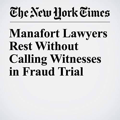 Manafort Lawyers Rest Without Calling Witnesses in Fraud Trial copertina